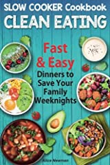 Clean Eating Slow Cooker Cookbook: Fast and Easy Dinners to Save Your Family Weeknights Paperback