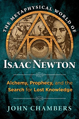 The Metaphysical World of Isaac Newton: Alchemy, Prophecy, and the Search for Lost Knowledge (English Edition)