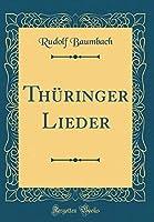 Thueringer Lieder (Classic Reprint)