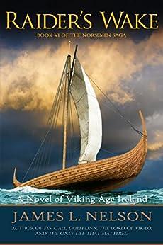 Raider's Wake: A Novel of Viking Age Ireland (The Norsemen Saga Book 6) by [Nelson, James L.]