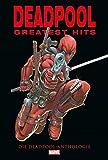 Deadpools Greatest Hits: Die Deadpool Anthologie