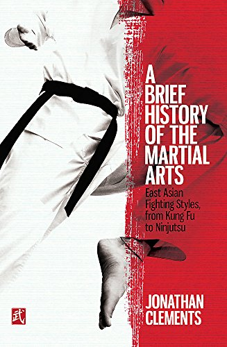 Download A Brief History of the Martial Arts: East Asian Fighting Styles, from Kung Fu to Ninjutsu (Brief Histories) 1472136462