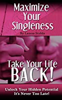 Maximize Your Singleness: Take Your Life Back!