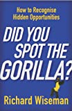 Did You Spot The Gorilla?: How to Recognise the Hidden Opportunities in Your Life (English Edition)