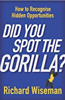 Did You Spot the Gorilla?: How to Recognise Hidden Opportunities