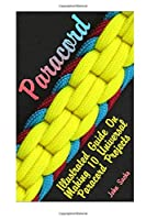 Paracord: Illustrated Guide on Making 10 Universal Paracord Projects