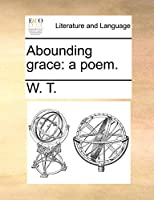 Abounding Grace: A Poem.