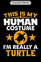 Composition Notebook: This is My Human Costume I'm Really a Turtle Halloween  Journal/Notebook Blank Lined Ruled 6x9 100 Pages