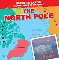The North Pole (Where on Earth? Mapping Parts of the World)