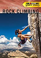 Extreme Rock Climbing (Extreme Sports and Stunts)