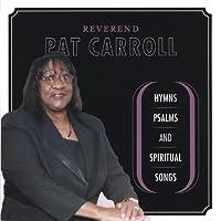 Reverend Pat Carroll: Hymns Psalms & Spiritual Son
