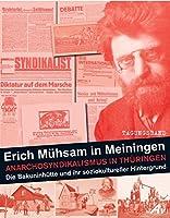 Erich Muehsam in Meiningen: Ein historischer Ueberblick zum Anarchosyndikalismus in Thueringen: Die Bakuninhuette und ihr soziokultureller Hintergrund