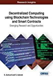 Decentralized Computing Using Blockchain Technologies and Smart Contracts: Emerging Research and Opportunities (Advances in Information Security, Privacy, and Ethics)