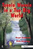 Teenie Weenie in a Too Big World: A Story for Fearful Children (Helping Children with Feelings)
