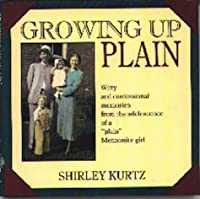 "Growing Up Plain: Witty and Confessional Memories from the Adolescence of a ""Plain"" Mennonite Girl"