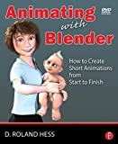 Animating with Blender: Creating Short Animations from Start to Finish