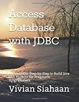 Access Database with JDBC: A Hands-On, Step-by-Step to Build Java GUI Projects for Pragmatic Programmers