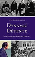 Dynamic Detente: The United States and Europe, 1964-1975 (The Harvard Cold War Studies Book Series)
