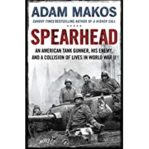 Spearhead: An American Tank Gunner, His Enemy and a Collision of Lives in World War II