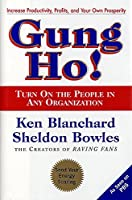 Gung Ho! Turn On the People in Any Organization by Ken Blanchard(1997-10-08)