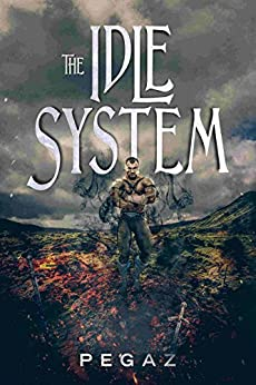 The Idle System (A LitRPG series Book 1): The New Journey by [A, Pegaz]