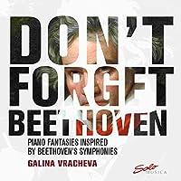 DON'T FORGET BEETHOVEN ベートーヴェンの交響曲にインスパイアされたピアノのための幻想曲集[2枚組]