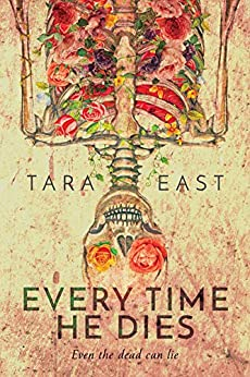 Every Time He Dies by [East, Tara Louise]