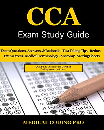 Download CCA Exam Study Guide: 100 CCA Practice Exam Questions & Answers, Tips To Pass The Exam, Medical Terminology, Common Anatomy, Secrets To Reducing Exam Stress, and Scoring Sheets 1986874613