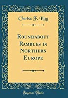 Roundabout Rambles in Northern Europe (Classic Reprint)