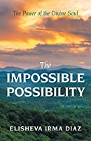 The Impossible Possibility: The Power of the Divine Soul