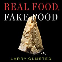 Real Food, Fake Food: Why You Don't Know What You're Eating and What You Can Do About It