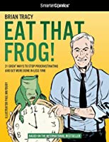 Eat That Frog!: 21 Great Ways to Stop Procrastinating and Get More Done in Less Time (SmarterComics)
