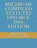 MICHIGAN COMPILED STATUTES DIVORCE 2018 EDITION
