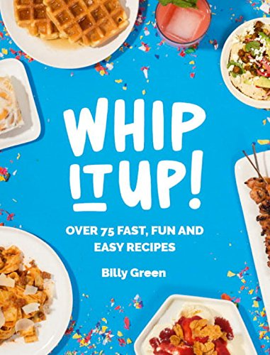 Download Whip It Up!: Over 75 Fast, Fun and Easy Recipes 1784880027