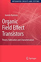 Organic Field Effect Transistors: Theory, Fabrication and Characterization (Integrated Circuits and Systems)