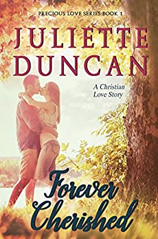 Forever Cherished: A Christian Love Story (Precious Love Series Book 1) by [Duncan, Juliette]
