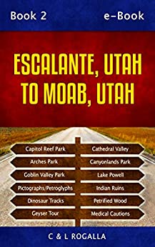 Escalante, Utah to Moab, Utah: Arches map, Capitol Reef, Goblin Valley, San Rafael Swell, Arches National Park, Grand Staircase, Canyon National Parks (Zion to Escalante, Utah) by [Rogalla, Carolyn]