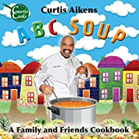 ABC Soup: A Family and Friends Cookbook