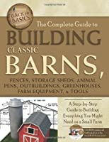 The Complete Guide to Building Classic Barns Fences Storage Sheds Animal Pens Outbuildings Greenhouses Farm Equipment & Tools: A Step-by-Step (Back-To-Basics) (Back to Basics: Building)【洋書】 [並行輸入品]