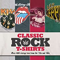 Classic Rock T-Shirts: Over 400 Vintage Tees from the '70s and '80s