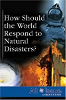 How Should the World Respond to Natural Disaters? (At Issue Series)