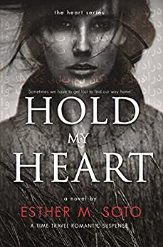Hold My Heart (The Heart Series Book 1) by [Soto, Esther M.]