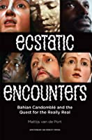Ecstatic Encounters: Bahian Candomble and the Quest for the Really Real