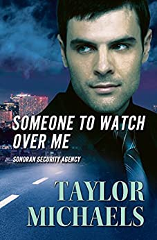 Someone To Watch Over Me (Sonoran Security Agency Book 1) by [Michaels, Taylor]