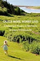 Giggle More, Worry Less: A Pediatrician's Thoughts for New Parents