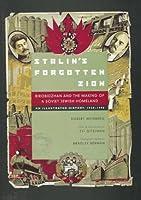 Stalin's Forgotten Zion: Birobidzhan and the Making of a Soviet Jewish Homeland : An Illustrated History, 1928-1996