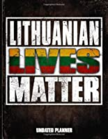 Lithuanian Lives Matter Undated Planner: Lithuania Flag Personalized Vintage Gift for Coworker Friend  Planner Daily Weekly Monthly Undated Calendar Organizer Journal