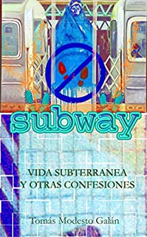[Galán, Tomás Modesto]のSubway: Vida subterránea y otras confesiones (Spanish Edition)