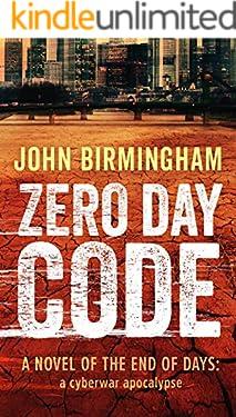 Zero Day Code: A novel of the End of Days: a cyberwar apocalypse