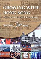 Growing With Hong Kong: The University and Its Graduates, the First 90 Years : A Convocation Project